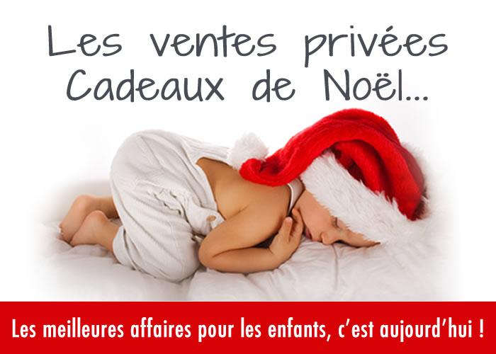 Ventes priv es de cadeaux de no l pour enfants que pour - Vente privee pour bebe ...